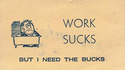 WORK SUCKS BUT I NEED THE BUCKS motivational card