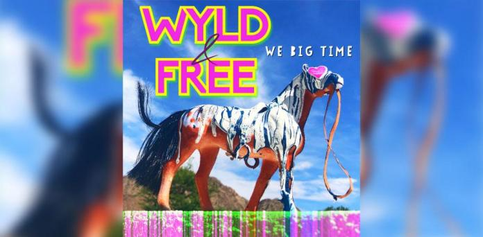 """WYLD & FREE WRITE A SELF-FULFILLING PROPHECY WITH """"WE BIG TIME"""""""