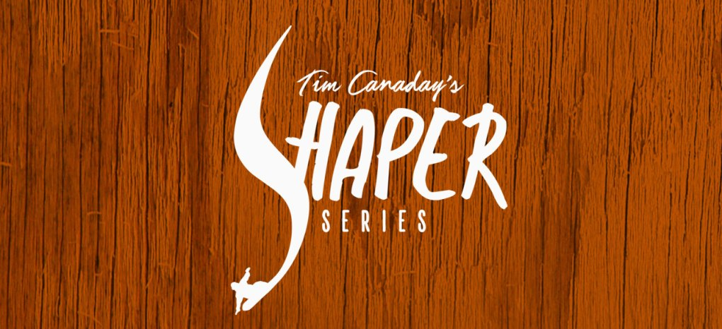 Tim Canaday's Shaper Series