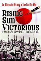Rising Sun Victorious: The Alternate History of How the Japanese Won the Pacific War