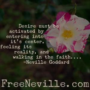 feel it real - desire must be activated - neville goddard