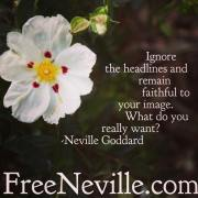 How To Feel It Real - Ignore The Headlines by Neville Goddard