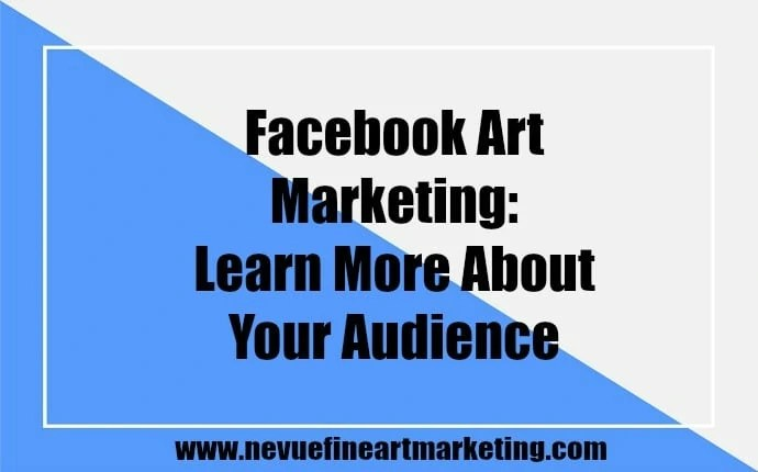 Facebook Art Marketing Learn More About Your Audience