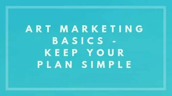 Art Marketing Basics - Keep Your Plan Simple - Nevue Fine Art Marketing