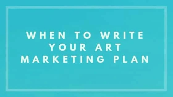When To Write Your Art Marketing Plan - Nevue Fine Art Marketing
