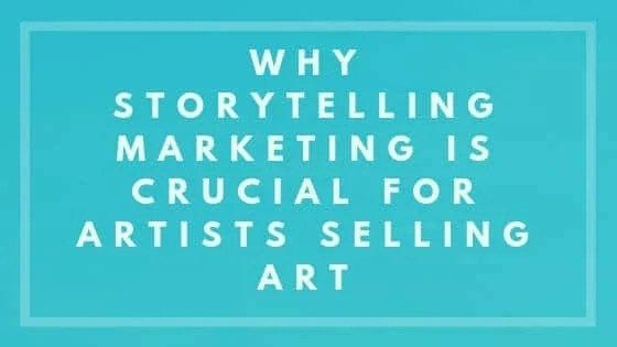 Why Storytelling Marketing is Crucial For Artists Selling Art