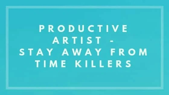 Productive Artist - Stay Away From Time Killers - Nevue Fine Art Marketing
