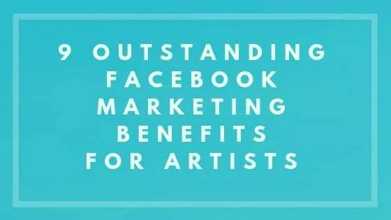9 Outstanding Facebook Marketing Benefits for Artists