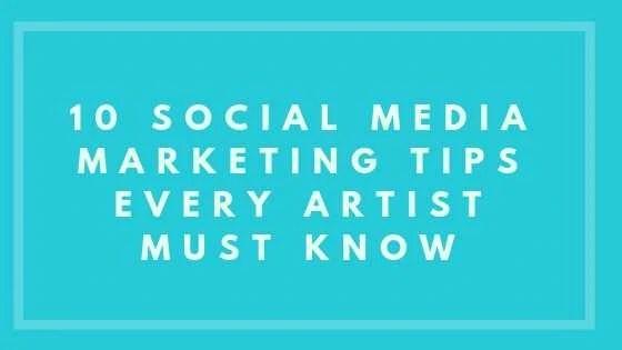 10 Social Media Marketing Tips Every Artist Must Know