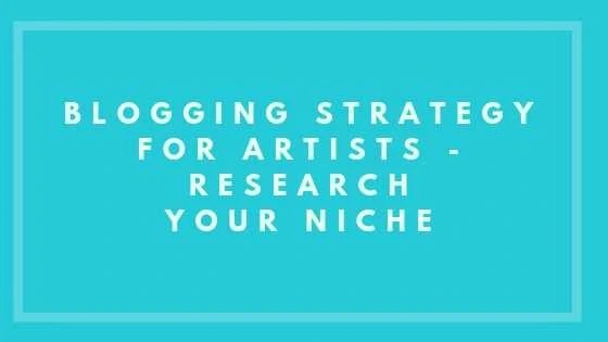Blogging Strategy For Artists - Research Your Niche