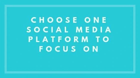 Choose One Social Media Platform to Focus On