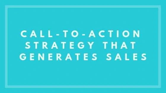 Call-to-Action Strategy that Generates Sales