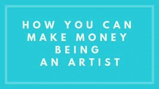 How You Can Make Money Being an Artist