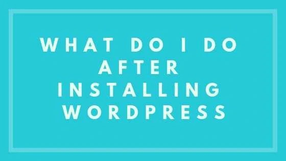 What do I do After Installing WordPress