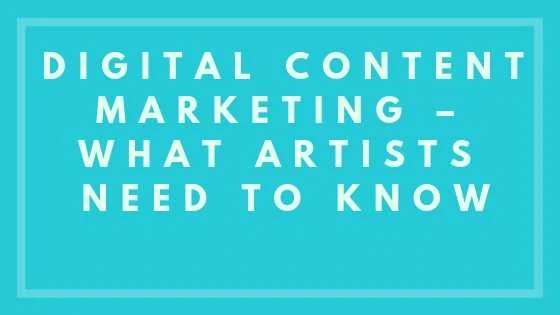 Digital Content Marketing – What Artists Need to Know