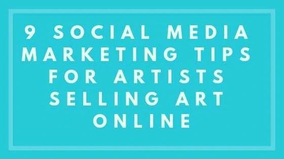 9 Social Media Marketing Tips for Artists Selling Art Online