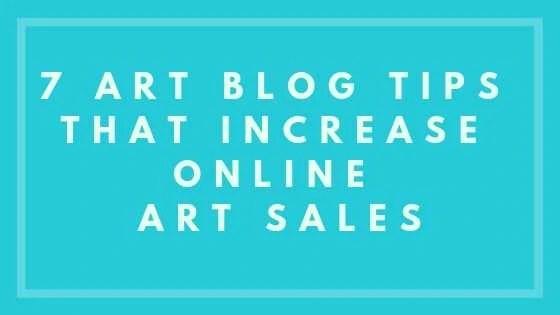 7 Art Blog Tips That Increase Online Art Sales