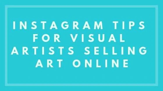 Instagram Tips For Visual Artists Selling Art Online