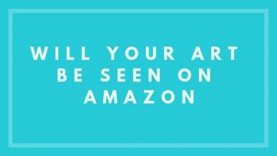 Will Your Art Be Seen On Amazon