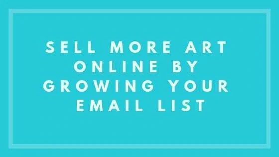 Sell More Art Online By Growing Your Email List
