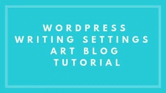 WordPress Writing Settings - Art Blog Tutorial