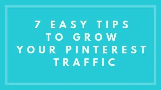7 Easy Tips To Grow Your Pinterest Traffic