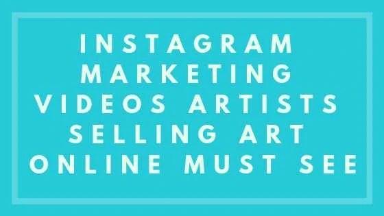 Instagram Marketing Videos Artists Selling Art Online Must See