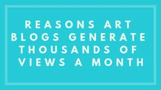 Reasons Art Blogs Generate Thousands Of Views A Month