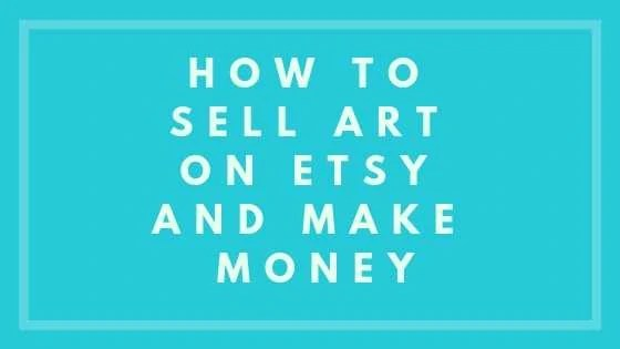 How To Sell Art On Etsy And Make Money