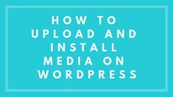 How To Upload And Install Media On WordPress