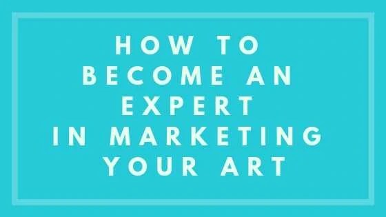 How To Become An Expert In Marketing Your Art