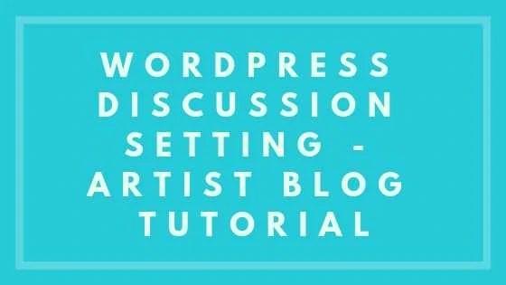 WordPress Discussion Setting - Artist Blog Tutorial
