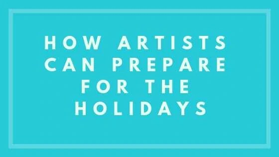 How Artists Can Prepare For The Holidays