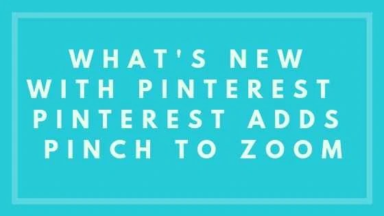 What's New with Pinterest - Pinterest Adds Pinch to Zoom