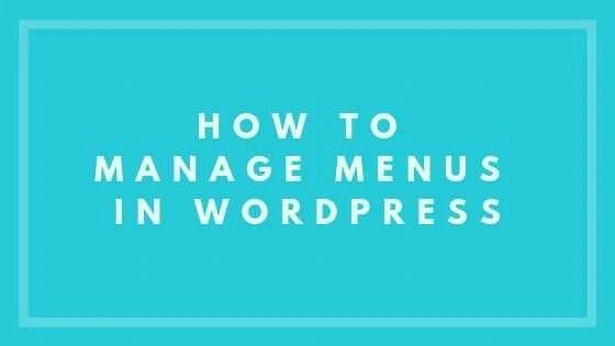 How To Manage Menus In WordPress