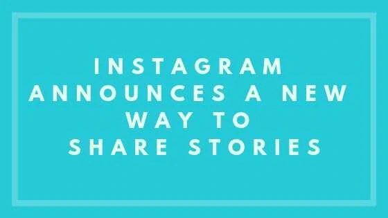 Instagram Announces A New Way To Share Stories