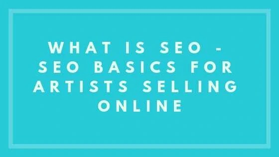What Is SEO - SEO Basics For Artists Selling Online