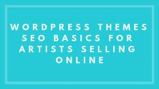 WordPress Themes - SEO Basics for Artists Selling Online