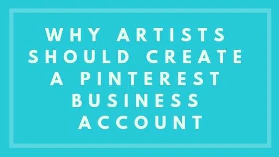 Why Artists Should Create a Pinterest Business Account