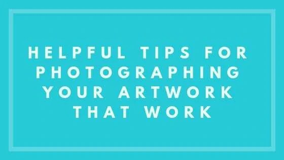 Helpful Tips For Photographing Your Artwork That Work