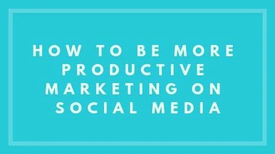 How To Be More Productive Marketing On Social Media