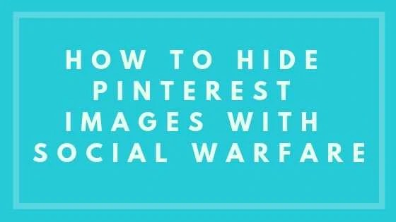 How To Hide Pinterest Images With Social Warfare