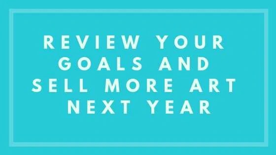 Review Your Goals And Sell More Art Next Year