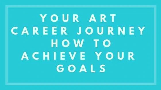 Your Art Career Journey - How To Achieve Your Goals