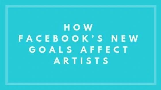 How Facebook's New Goals Affect Artists