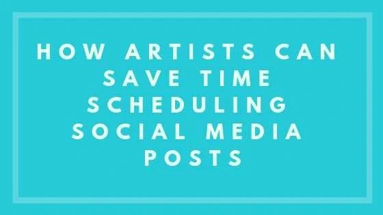 How Artists Can Save Time Scheduling Social Media Posts