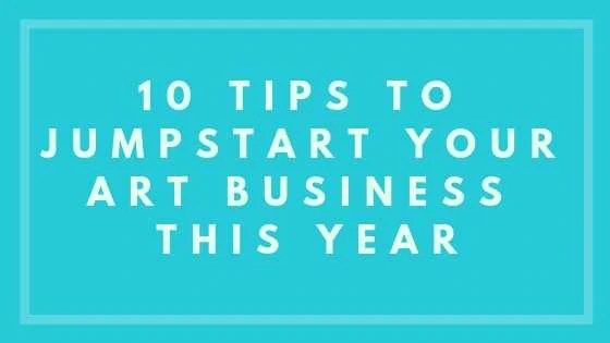10 Tips To Jumpstart Your Art Business This Year