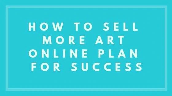 How To Sell More Art Online Plan For Success