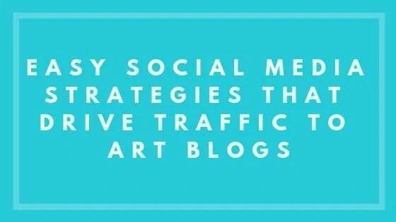 Easy Social Media Strategies That Drive Traffic To Art Blogs