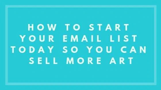 How To Start Your Email List Today So You Can Sell More Art